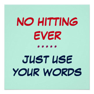 NO HITTING - EVER - JUST USE YOUR WORDS POSTER 2