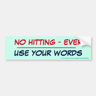 NO HITTING - EVER -- USE YOUR WORDS BUMPER STICKER