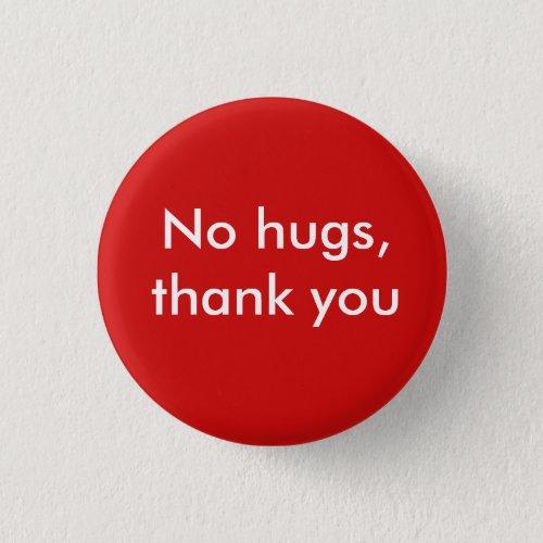 No hugs thank you pinback button