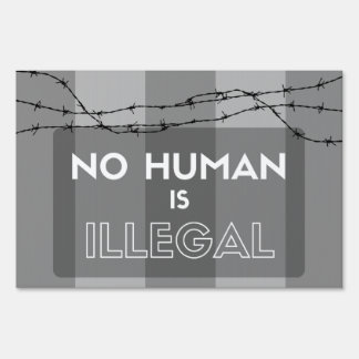 No Human is Illegal Lawn Sign