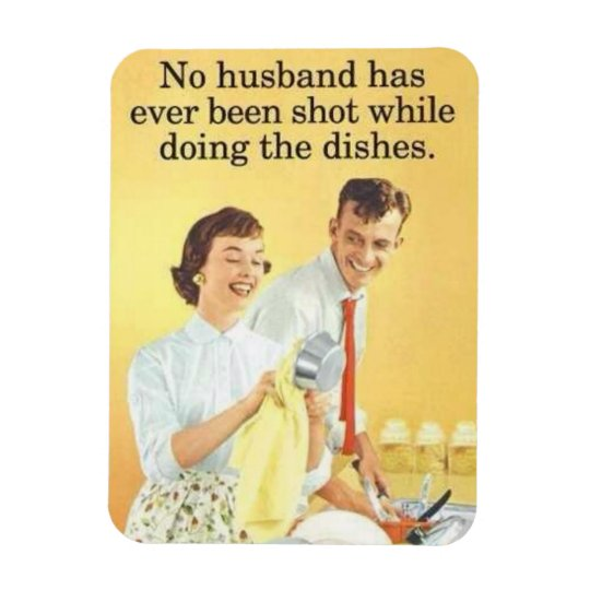 no husband shot while doing dishes magnet