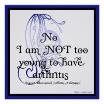 No, I am NOT too young Rheumatoid Arthritis Poster