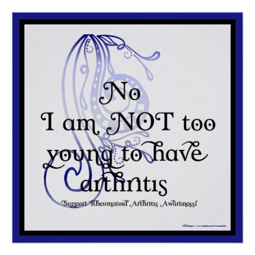 No, I am NOT too young Rheumatoid Arthritis Poster
