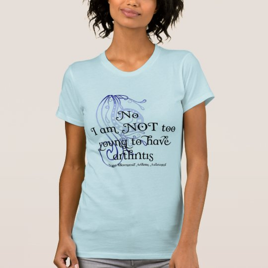 No, I am NOT too young to have arthritis! Design T-Shirt