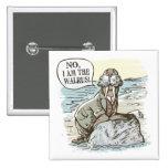 No, I am the Walrus by Mudge Studios 2 Inch Square Button