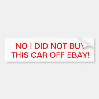 NO I DID NOT BUY THIS CAR OFF EBAY_BUMPER STICKER CAR BUMPER STICKER