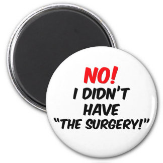 """No!  I Didn't Have """"The Surgery"""" 2 Inch Round Magnet"""