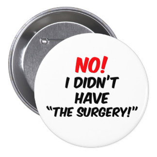 """No!  I Didn't Have """"The Surgery"""" 3 Inch Round Button"""