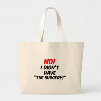 """No!  I Didn't Have """"The Surgery"""" Large Tote Bag"""
