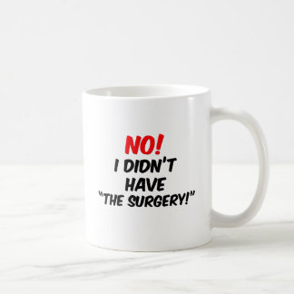 "No!  I Didn't Have ""The Surgery"" Classic White Coffee Mug"