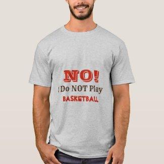 NO, I DO NOT PLAY BASKETBALL
