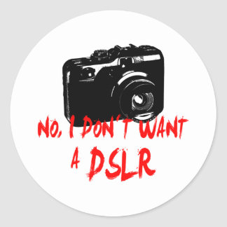 No, I don´t want a DSLR Classic Round Sticker