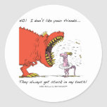 No! I don't like your friends... Classic Round Sticker