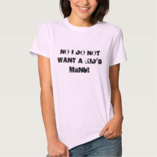 No I don't want a kids Menu T Shirt