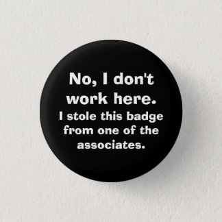 """""""No, I don't work here..."""" Button"""