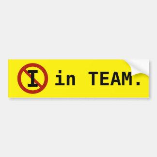 No I in Team Bumper Sticker