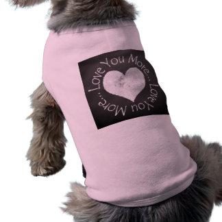 No, I Love You More Doggie Tee Shirt