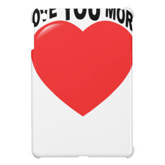 No I Love You More Tshirt png Case For The iPad Mini