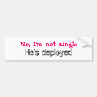 No I m not single He s deployed Bumper Sticker