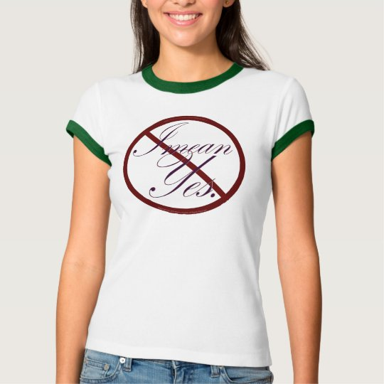 No, I mean Yes. T-Shirt