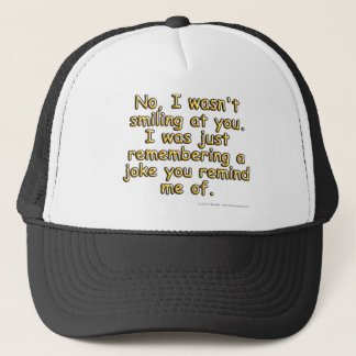 No, I wasn't smiling at you. I was just.... Trucker Hat