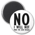 No I Will Make The Logo Bigger Fridge Magnets