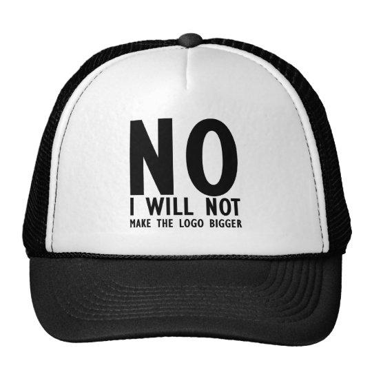 No I Will Make The Logo Bigger Trucker Hat