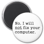 No I Will No Fix Your Computer Geek Nerd Tech Gift 2 Inch Round Magnet