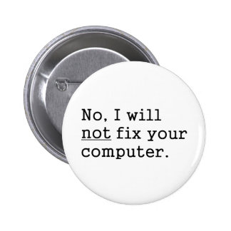 No I Will No Fix Your Computer Geek Nerd Tech Gift Button