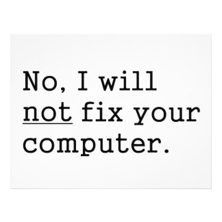 "No I Will No Fix Your Computer Geek Nerd Tech Gift 8.5"" X 11"" Flyer"