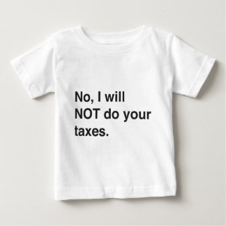 No, I will not do your taxes Baby T-Shirt