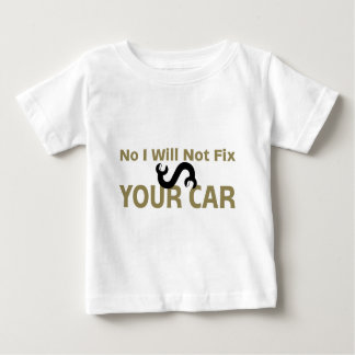 No I Will Not Fix Your Car Baby T-Shirt