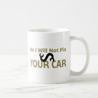 No I Will Not Fix Your Car Coffee Mug
