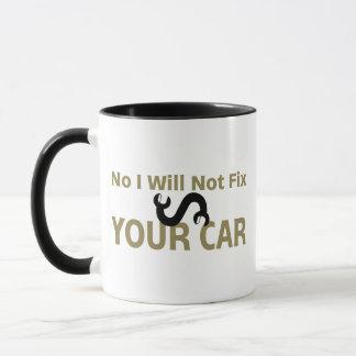 No I Will Not Fix Your Car Mug