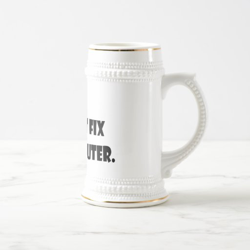 No! I Will Not Fix Your Computer! 18 Oz Beer Stein