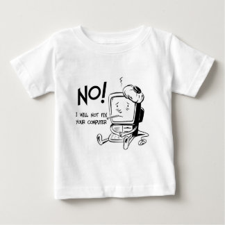 NO! I WILL NOT FIX YOUR COMPUTER BABY T-Shirt