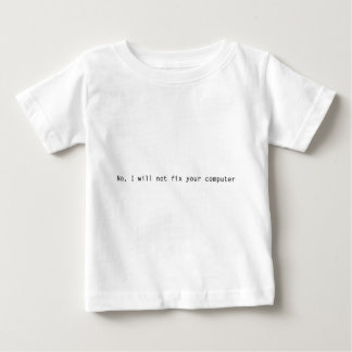 NO, I WILL NOT FIX YOUR COMPUTER BABY T-Shirt