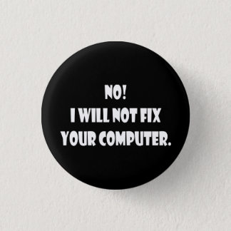 No! I Will Not Fix Your Computer! Button