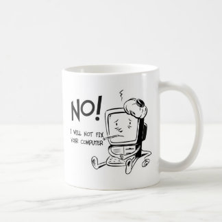 NO! I WILL NOT FIX YOUR COMPUTER COFFEE MUGS