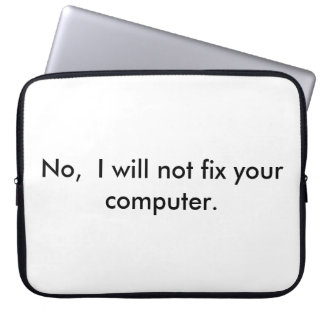 No I will not fix your computer Computer Sleeve