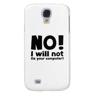 NO! I will not fix your computer! Samsung Galaxy S4 Case