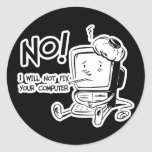 NO! I WILL NOT FIX YOUR COMPUTER CLASSIC ROUND STICKER