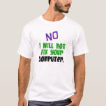 No I Will Not Fix Your Computer T-Shirt