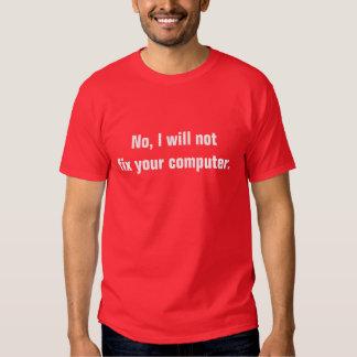 No, I will not fix your computer. T-shirt
