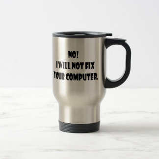 No! I Will Not Fix Your Computer! Travel Mug