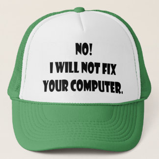No! I Will Not Fix Your Computer! Trucker Hat