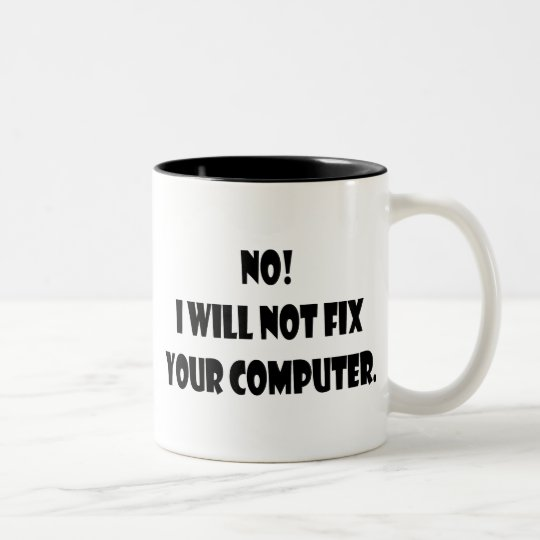 No! I Will Not Fix Your Computer! Two-Tone Coffee Mug