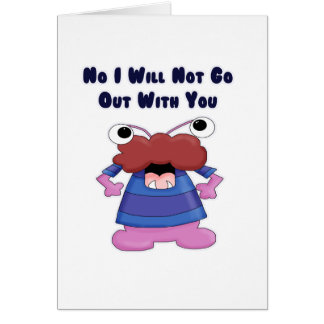No I Will Not Go Out With You Monster Greeting Card