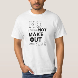 no i will not make out with u tee shirt