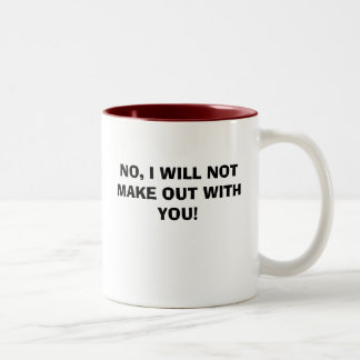 NO, I WILL NOT MAKE OUT WITH YOU! MUGS
